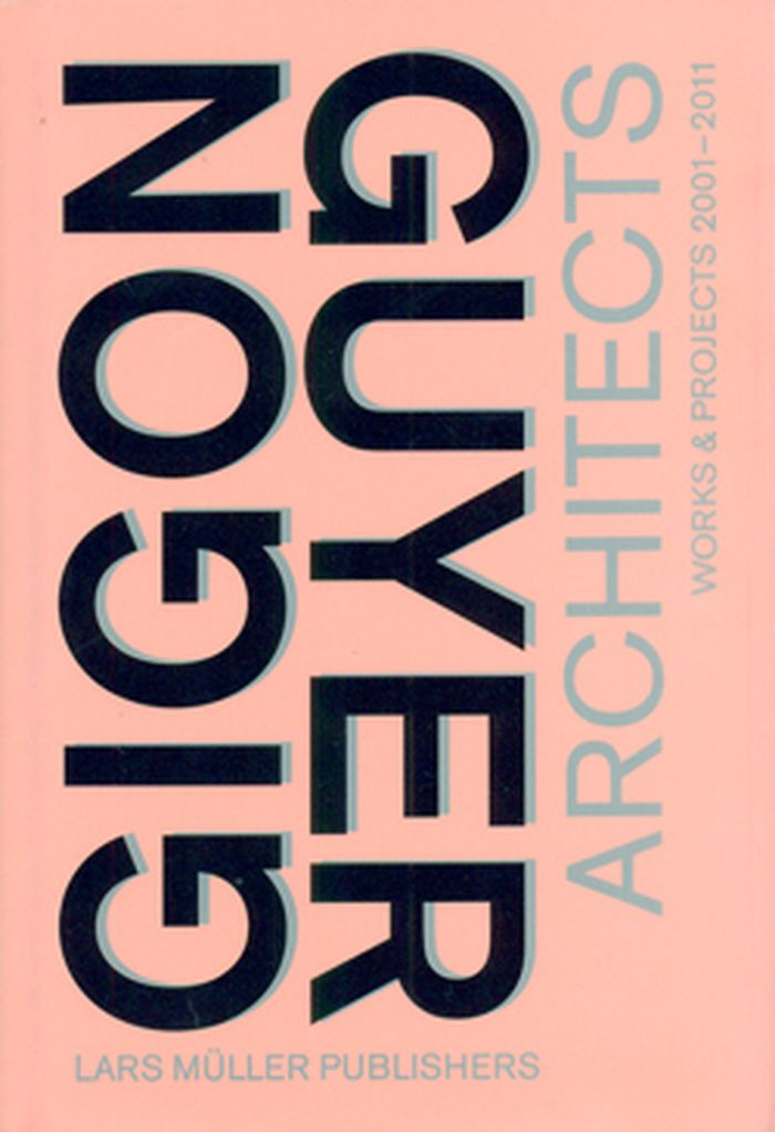 Gigon/Guyer Architects: Works & Projects 2001-2011