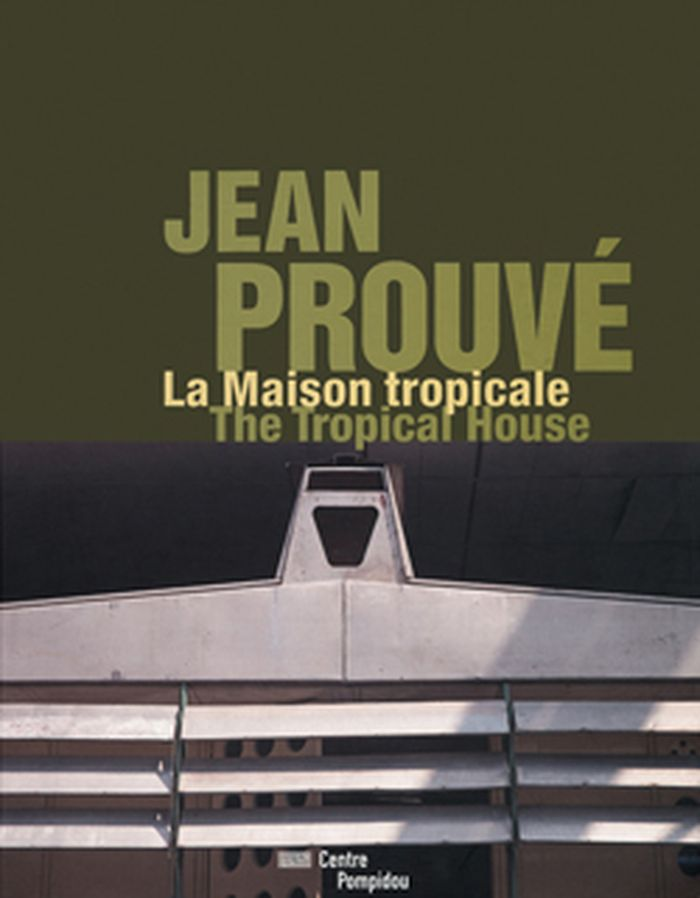 Jean Prouvé: The Tropical House/ La Maison tropicale