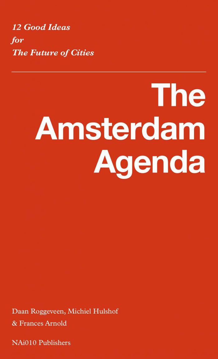 The Amsterdam agenda: 12 good ideas for the future of cities