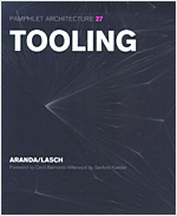 Pamphlet architecture 27 : tooling : Aranda / Lasch